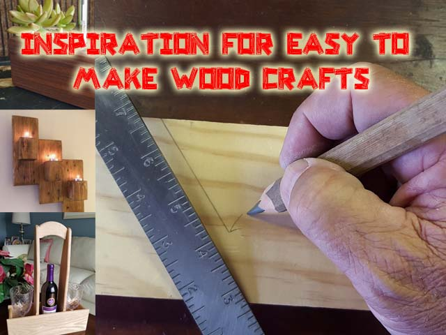 Inspiration for easy to make wood crafts for any occasion